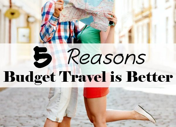 5 Reasons Budget Travel is Better- Don't let the fact that you don't have a lot of money to spend on your trip get you down! Here's 5 reasons it's better!